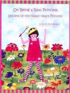 On Being a Real Princess: Secrets fo the Happy Heart Princess by Sandi Stonebraker